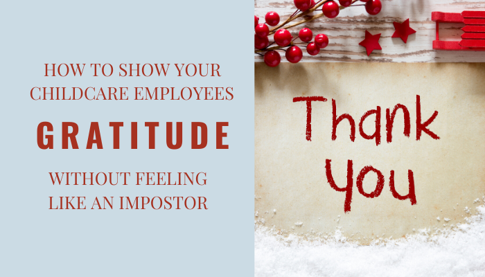 How to Show Your Childcare Employees Gratitude Without Feeling Like An Impostor